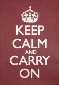 Keep Calm and Carry On Poster - Image Courtesy of KeepCalmandCarryOn.com